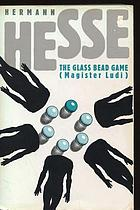 The glass bead game = Das Glasperlenspiel : (Magister Ludi)