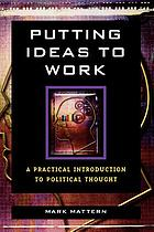 Putting ideas to work : a practical introduction to political thought