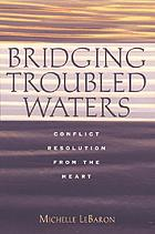Bridging troubled waters : conflict resolution from the heart