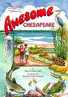 Awesome Chesapeake : a kid's guide to the bay