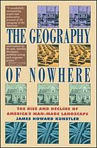 The geography of nowhere : the rise and decline of America's man-made landscape