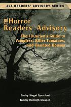 The horror readers' advisory : the librarian's guide to vampires, killer tomatoes, and haunted houses