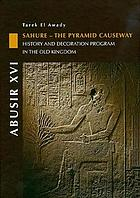 Abusir XVI : Sahure--the pyramid causeway : history and decoration program in the Old Kingdom