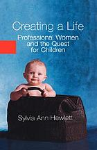 Creating a life : professional women and the quest for children