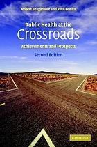 Public health at the crossroads : achievements and prospects