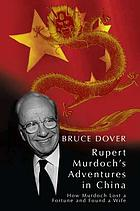 Rupert's adventures in China : how Murdoch lost a fortune and found a wife
