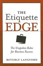 The etiquette edge : the unspoken rules for business success