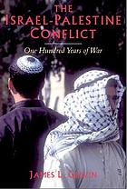 The Israel-Palestine conflict : one hundred years of war