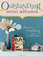Outstanding mini albums : 50 ideas for creating mini scrapbooks