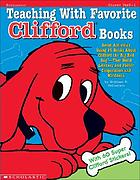 Teaching with favorite Clifford books : great activities using 15 books about Clifford, the big red dog - that build literacy and foster cooperation and kindness