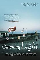 Catching light : looking for God in the movies