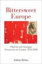 Bittersweet Europe : Albanian & Georgian discourses on Europe, 1878-2008