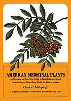 American medicinal plants : an illustrated and descriptive guide to plants indigenous to and naturalized in the United States which are used in medicine