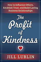 The profit of kindness : how to influence others, establish trust, and build lasting business relationships