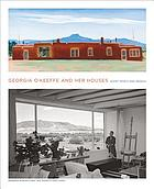 Georgia O'Keeffe and her houses : Abiquiu and Ghost Ranch