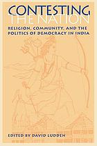 Contesting the nation : religion, community, and the politics of democracy in India