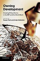 Owning development : creating policy norms in the IMF and the World Bank
