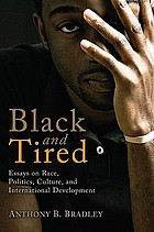 Black and tired : essays on race, politics, culture, and international development
