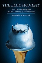 The blue moment : Miles Davis's Kind of blue and the remaking of modern music