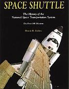 Space shuttle : the history of the National Space Transportation System : the first 100 missions