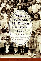 Words to make my dream children live : a book of African American quotations