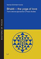 Bhakti - the yoga of love trans-rational approaches to peace studies