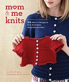 Mom and me knits : 20 pretty projects for moms and daughters
