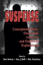 Suspense : conceptualizations, theoretical analyses, and empirical explorations