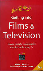 Getting into films & television : how to spot the opportunities and find the best way in