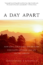 A day apart : how Jews, Christians, and Muslims find faith, freedom, and joy on the Sabbath