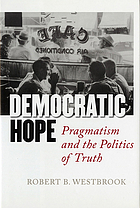 Democratic hope : pragmatism and the politics of truth