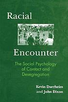 Racial encounter : the social psychology of contact and desegregation