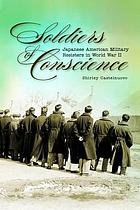 Soldiers of conscience : Japanese American military resisters in World War II