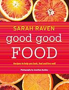 Good good food : recipes to help you look, feel and live well