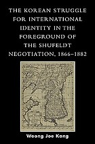 The Korean struggle for International identity in the foreground of the Shufeldt Negotiation, 1866-1882