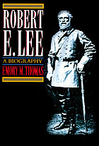 Robert E. Lee : a biography