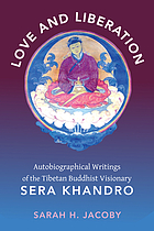 Love and liberation : autobiographical writings of the Tibetan Buddhist Visionary Sera Khandro