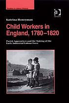 Child workers in England, 1780-1820 : parish apprentices and the making of the early industrial labour force