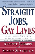 Straight jobs, gay lives : gay and lesbian professionals, the Harvard Business School, and the American workplace