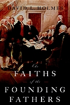 The faiths of the founding fathers : David L. Holmes.