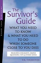 The survivor's guide : what you need to know & what you need to do when someone close to you dies