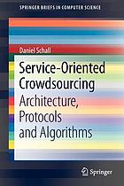 Service-Oriented Crowdsourcing : Architecture, Protocols and Algorithms.