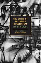 The crisis of the Negro intellectual : a historical analysis of the failure of Black leadership