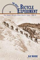 The great bicycle experiment : the Army's historic Black Bicycle Corps, 1896-97