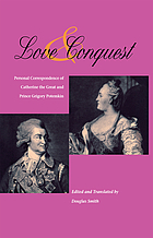 Love & conquest : personal correspondence of Catherine the Great and Prince Grigory Potemkin