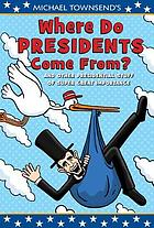 Where do presidents come from? : and other presidential stuff of super great importance.