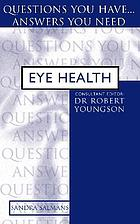 Eye health : questions you have-- answers you need