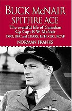 Buck McNair : Canadian Spitfire ace : the story of Group Captain R.W. McNair DSO, DFC & 2 bars, Ld'H, CdG, RCAF