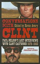 Conversations with Clint : Paul Nelson's lost interviews with Clint Eastwood, 1979-1983