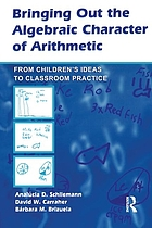 Bringing out the algebraic character of arithmetic : from children's ideas to classroom practice